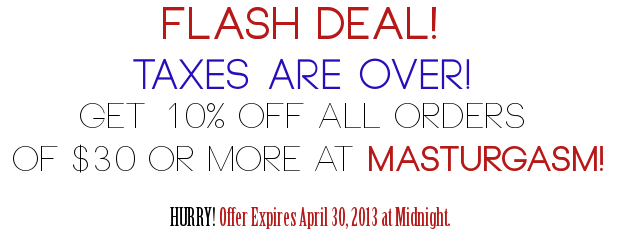 FLASHDEAL_TaxesOver_Masturgasm.com_Apr2013