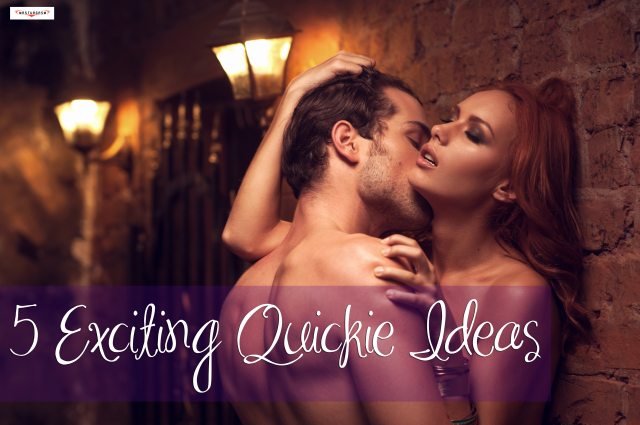 exciting quickie ideas